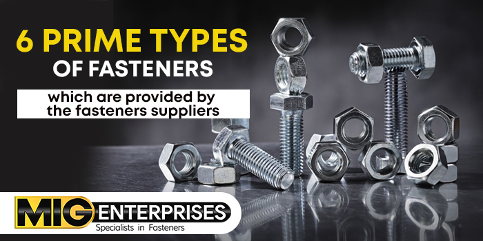 6 prime types of fasteners which are provided by the fasteners suppliers