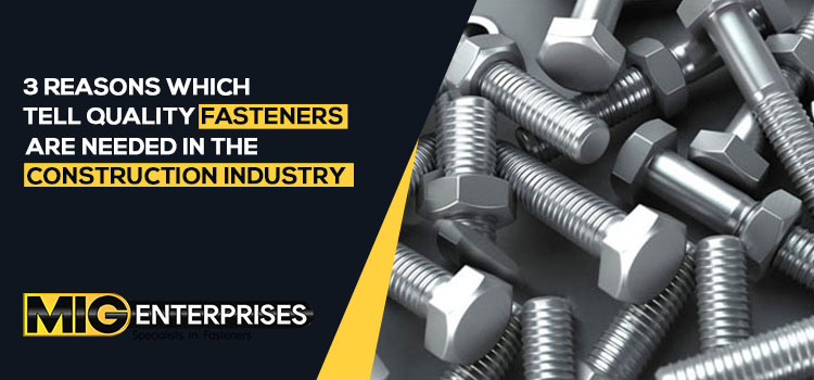 3 reasons which tell quality fasteners are needed in the construction industry