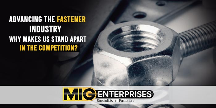 Advancing the fastener industry – Why makes us stand apart in the competition?