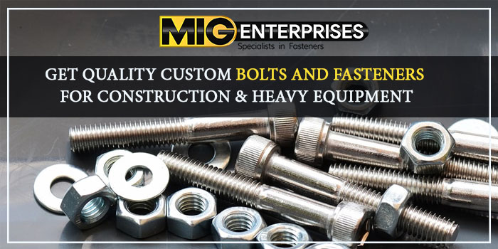 Get quality custom bolts and fasteners for construction & Heavy Equipment