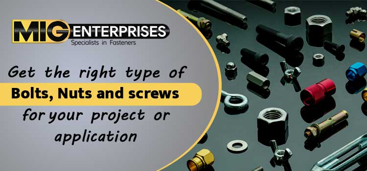 Get the right type of Bolts, Nuts and screws for your project or application