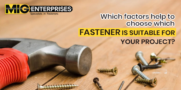 Which factors help to choose which fastener is suitable for your project?