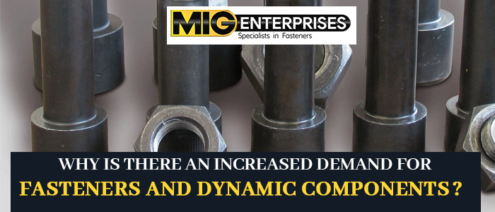 Why is there an increased demand for fasteners and dynamic components