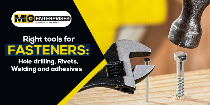 Right tools for fasteners Hole drilling, Rivets, Welding and adhesives