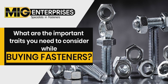 What are the important traits you need to consider while buying fasteners