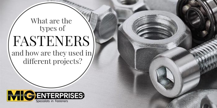 What are the types of fasteners and how are they used in different projects?