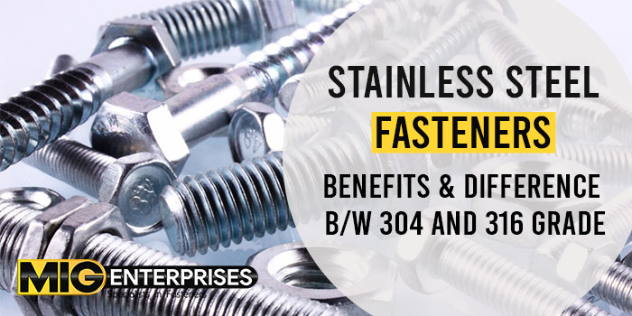 Stainless steel fasteners Benefits & difference b w 304 and 316 grade