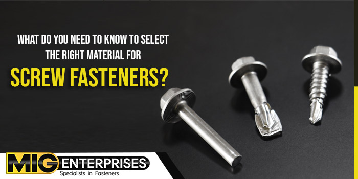 What do you need to know to select the right material for screw fasteners