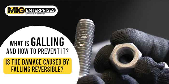 What is galling and how to prevent it? Is the damage caused by falling reversible?