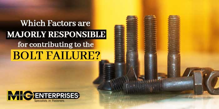 Which factors are majorly responsible for contributing to the bolt failure