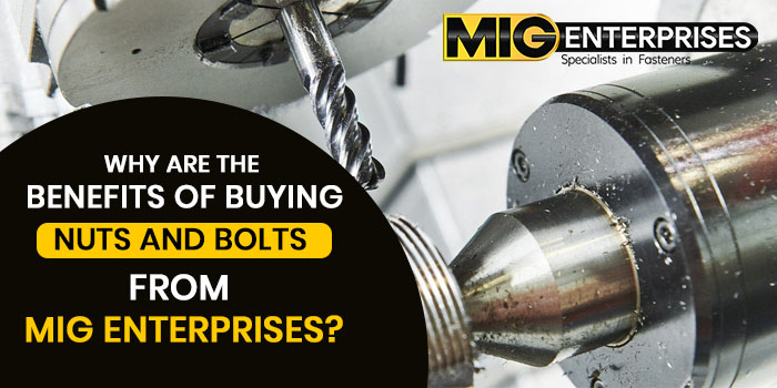 Why are the benefits of buying nuts and bolts from MIG Enterprises?