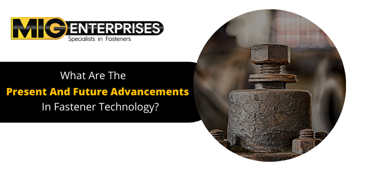 What are the present and future advancements in fastener technology?