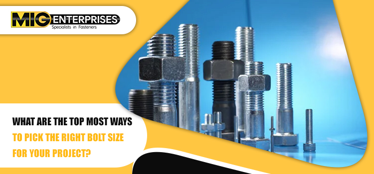What are the topmost ways to pick the right bolt size for your project?