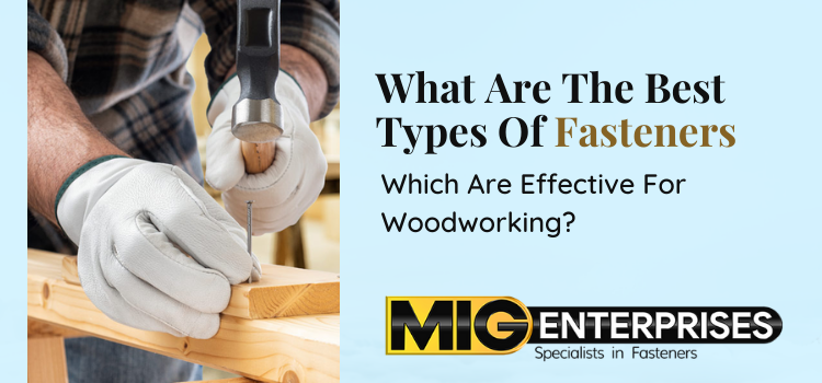 What are the best types of fasteners which are effective for woodworking?