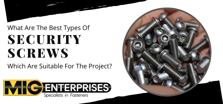 What are the best types of security screws which are suitable for the project?